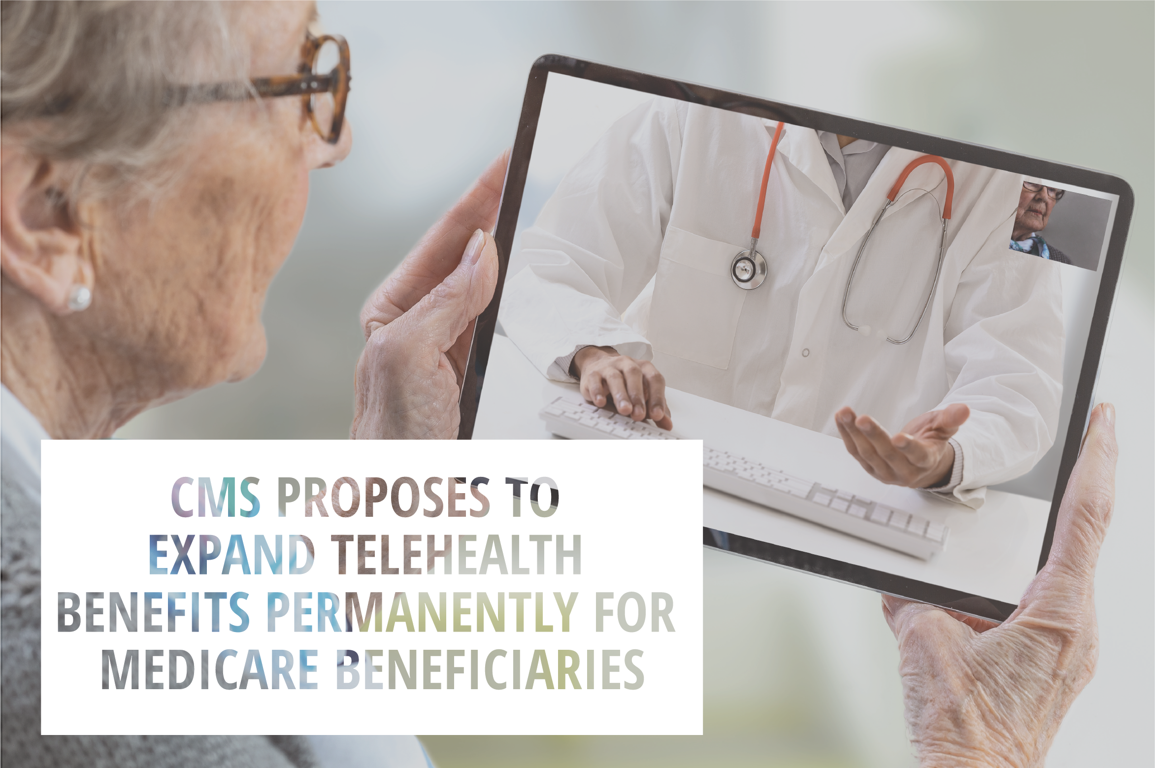 CMS Proposes to Expand Telehealth Benefits Permanently for Medicare Beneficiaries